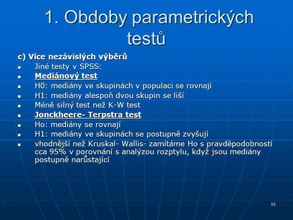 12 1. Obdoby parametrických testů 1. Obdoby parametrických testů c) Více nezávislých výběrů Jiné testy v SPSS: Jiné testy v SPSS: Mediánový test Mediá
