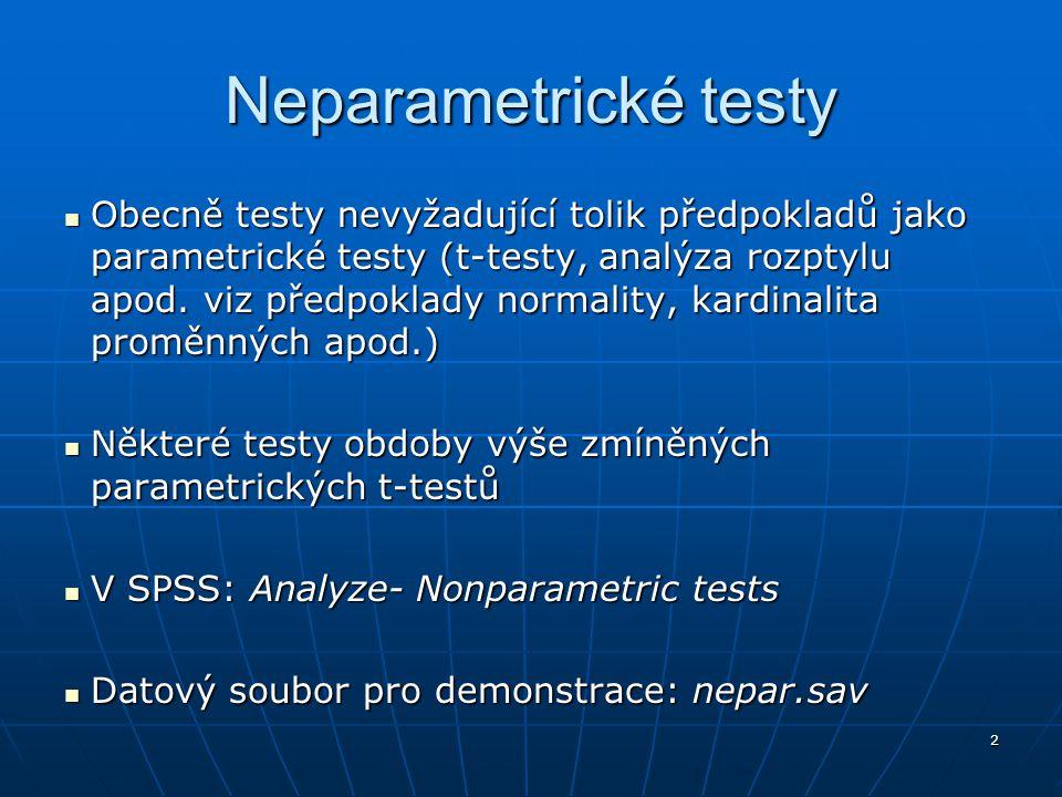 2 Neparametrické testy Obecně testy nevyžadující tolik předpokladů jako parametrické testy (t-testy, analýza rozptylu apod. viz předpoklady normality,