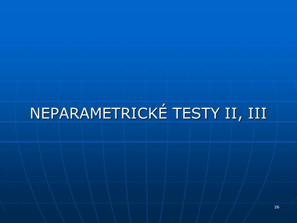 26 NEPARAMETRICKÉ TESTY II, III