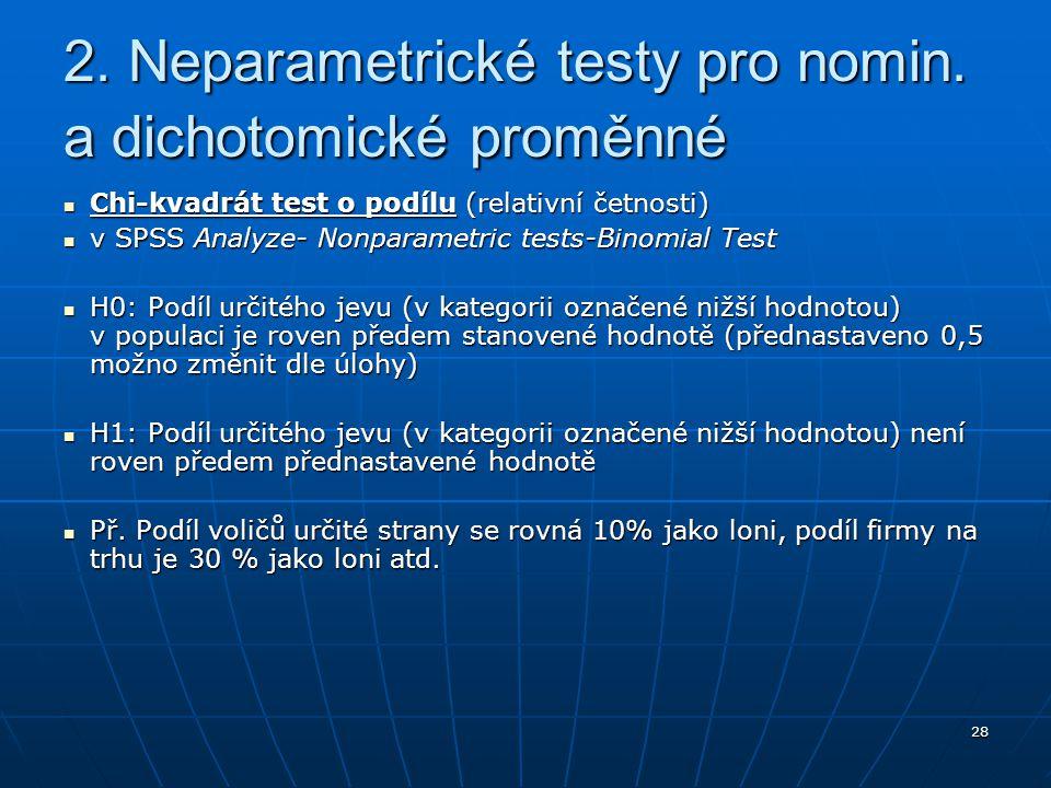 28 2. Neparametrické testy pro nomin. a dichotomické proměnné Chi-kvadrát test o podílu (relativní četnosti) Chi-kvadrát test o podílu (relativní četn