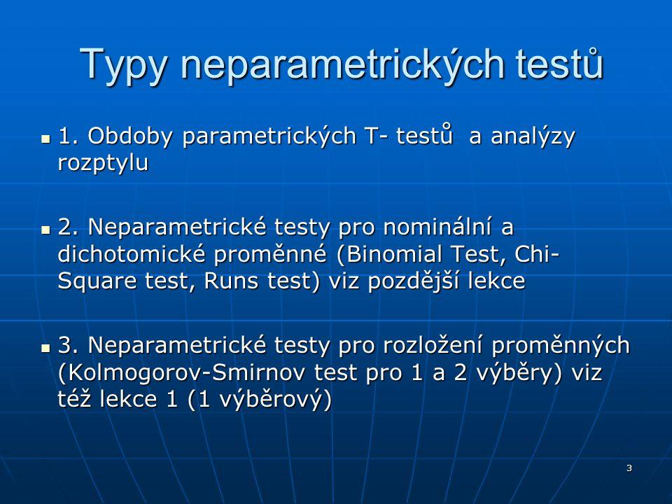 3 Typy neparametrických testů Typy neparametrických testů 1. Obdoby parametrických T- testů a analýzy rozptylu 1. Obdoby parametrických T- testů a ana