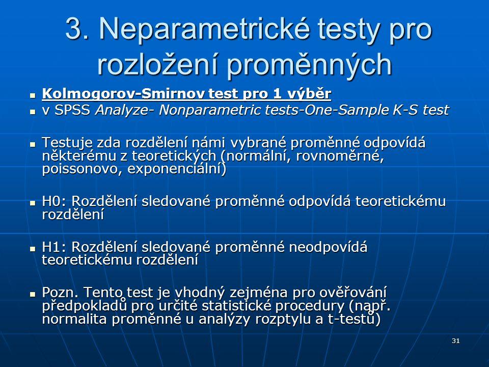 31 3. Neparametrické testy pro rozložení proměnných 3. Neparametrické testy pro rozložení proměnných Kolmogorov-Smirnov test pro 1 výběr Kolmogorov-Sm