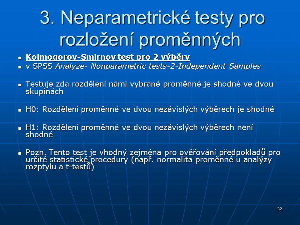 32 3. Neparametrické testy pro rozložení proměnných 3. Neparametrické testy pro rozložení proměnných Kolmogorov-Smirnov test pro 2 výběry Kolmogorov-S