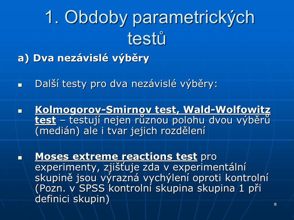 8 1. Obdoby parametrických testů 1. Obdoby parametrických testů a) Dva nezávislé výběry Další testy pro dva nezávislé výběry: Další testy pro dva nezá