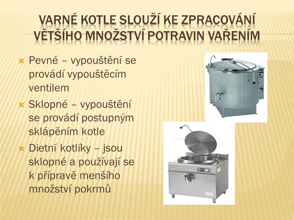  Pevné – vypouštění se provádí vypouštěcím ventilem  Sklopné – vypouštění se provádí postupným sklápěním kotle  Dietní kotlíky – jsou sklopné a používají se k přípravě menšího množství pokrmů