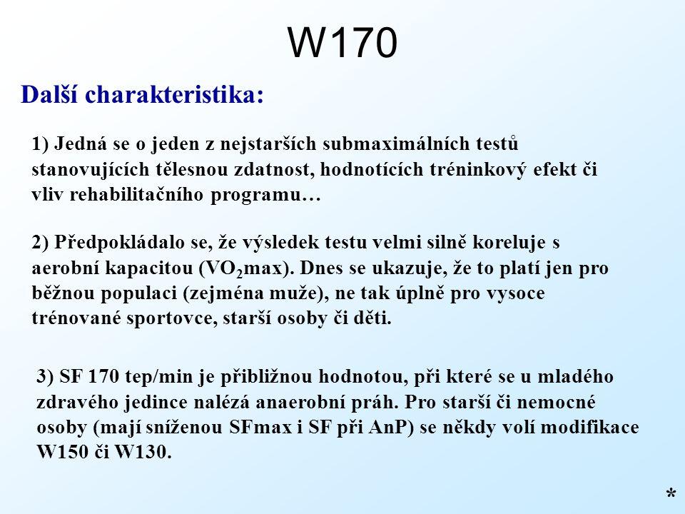 W170 Další charakteristika: 1) Jedná se o jeden z nejstarších submaximálních testů stanovujících tělesnou zdatnost, hodnotících tréninkový efekt či vl