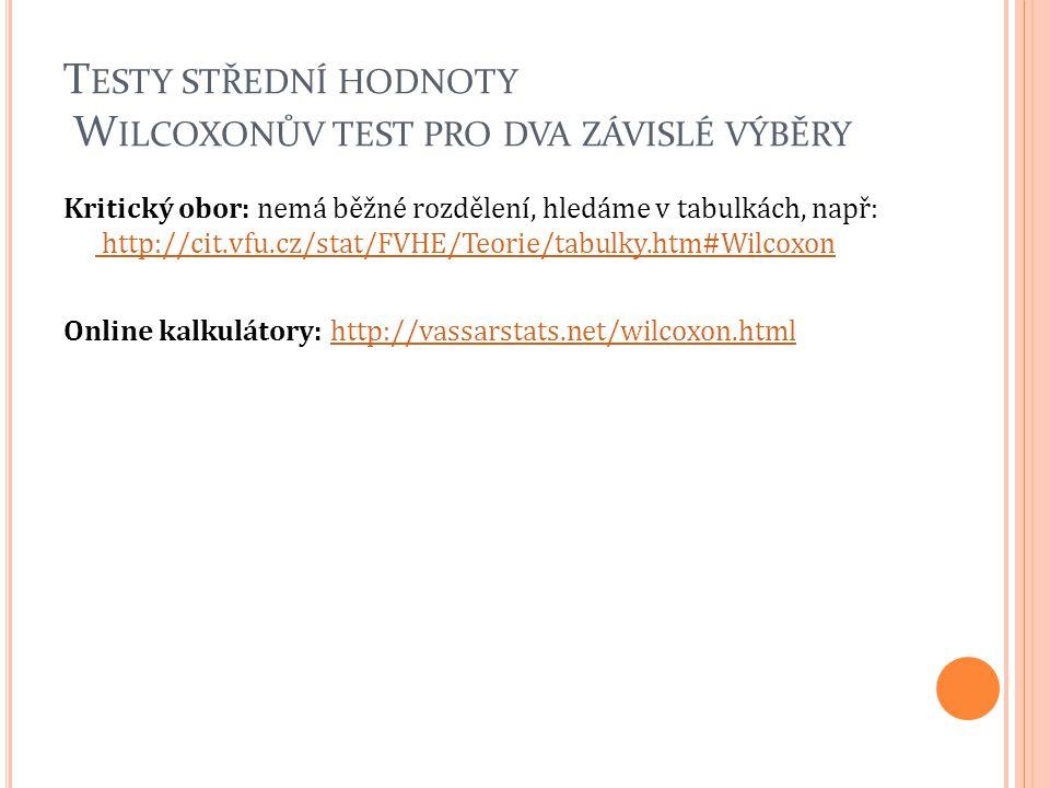 T ESTY STŘEDNÍ HODNOTY W ILCOXONŮV TEST PRO DVA ZÁVISLÉ VÝBĚRY Kritický obor: nemá běžné rozdělení, hledáme v tabulkách, např: http://cit.vfu.cz/stat/
