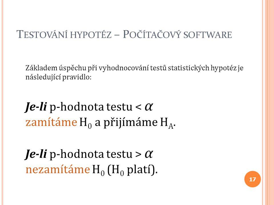 T ESTOVÁNÍ HYPOTÉZ – P OČÍTAČOVÝ SOFTWARE Základem úspěchu při vyhodnocování testů statistických hypotéz je následující pravidlo: Je-li p-hodnota test
