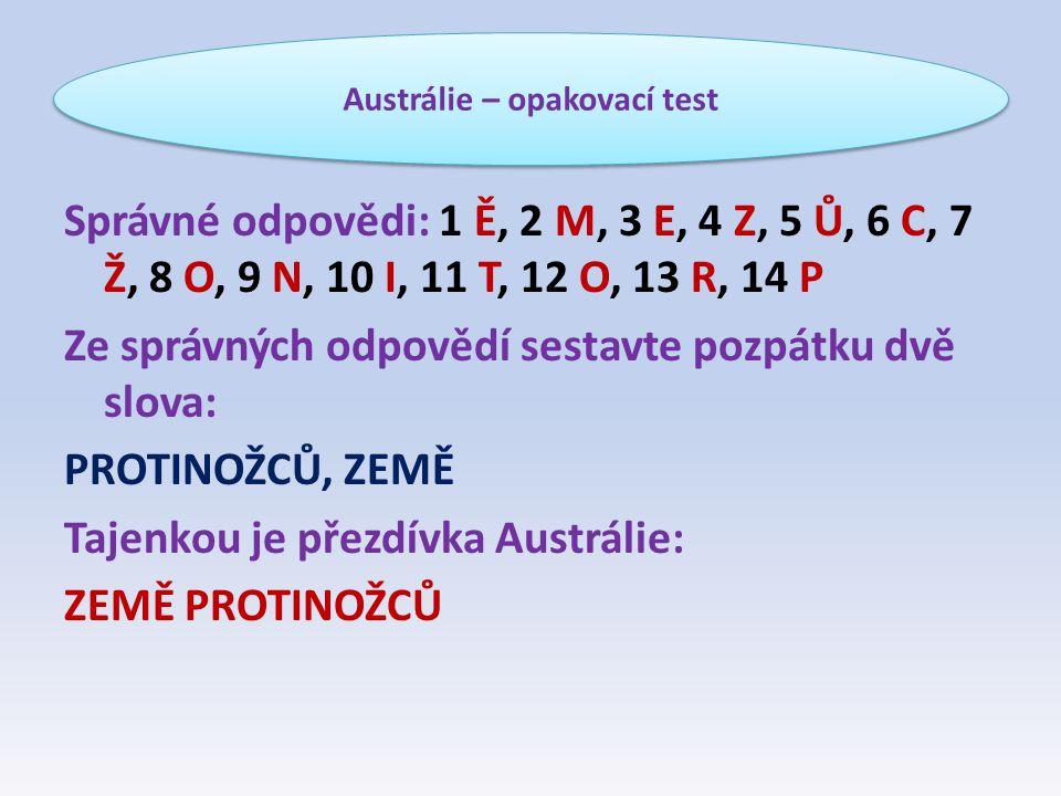 Správné odpovědi: 1 Ě, 2 M, 3 E, 4 Z, 5 Ů, 6 C, 7 Ž, 8 O, 9 N, 10 I, 11 T, 12 O, 13 R, 14 P Ze správných odpovědí sestavte pozpátku dvě slova: PROTINO