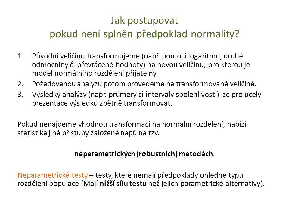 Jak postupovat pokud není splněn předpoklad normality? 1.Původní veličinu transformujeme (např. pomocí logaritmu, druhé odmocniny či převrácené hodnot