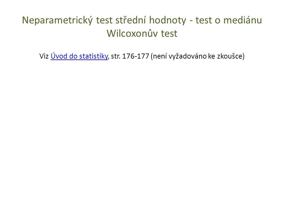 Neparametrický test střední hodnoty - test o mediánu Wilcoxonův test Viz Úvod do statistiky, str. 176-177 (není vyžadováno ke zkoušce)Úvod do statisti