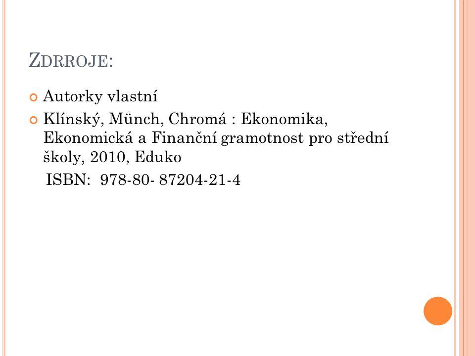 Z DRROJE : Autorky vlastní Klínský, Münch, Chromá : Ekonomika, Ekonomická a Finanční gramotnost pro střední školy, 2010, Eduko ISBN: 978-80- 87204-21-4