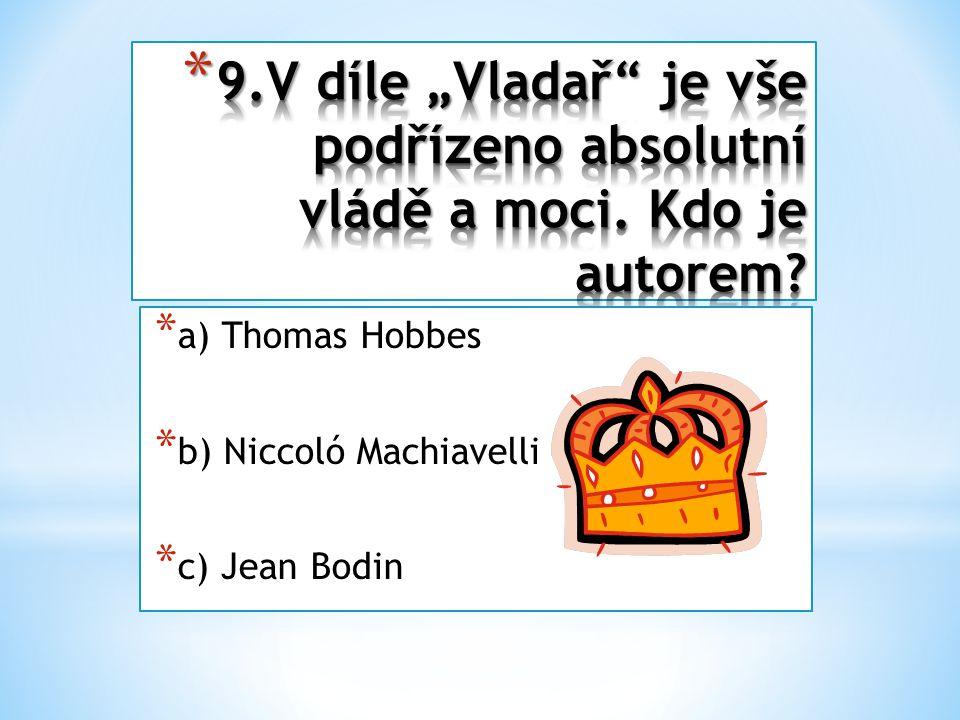 * a) Thomas Hobbes * b) Niccoló Machiavelli * c) Jean Bodin