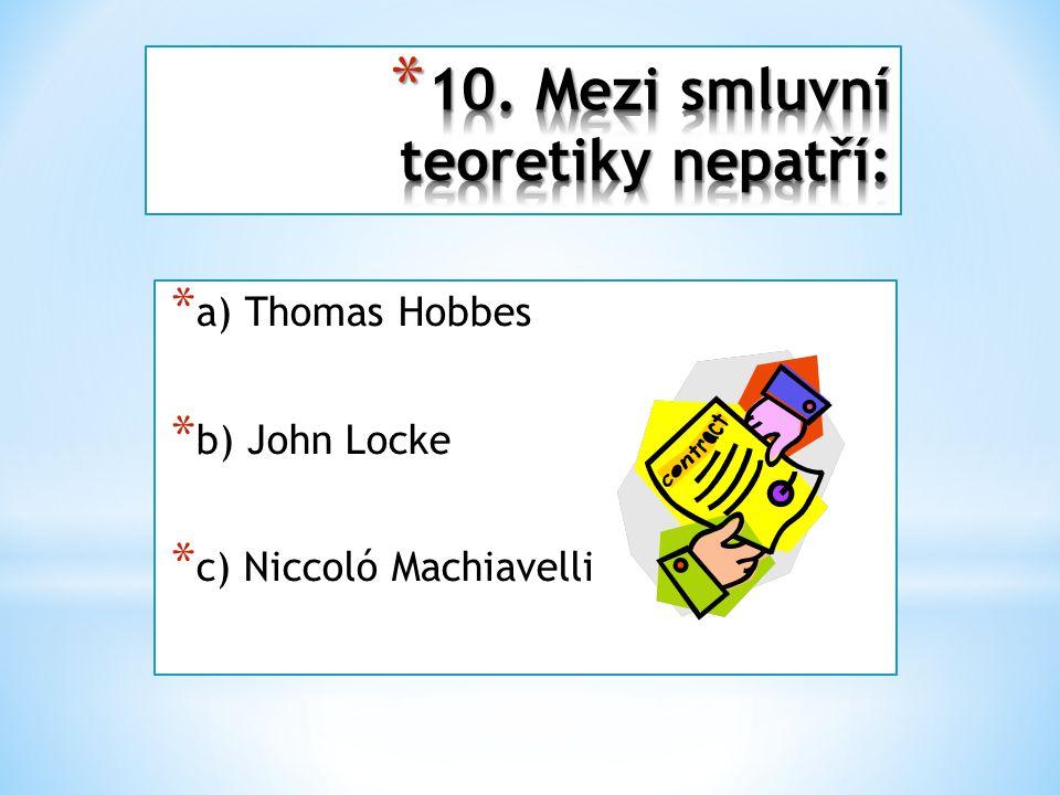 * a) Thomas Hobbes * b) John Locke * c) Niccoló Machiavelli