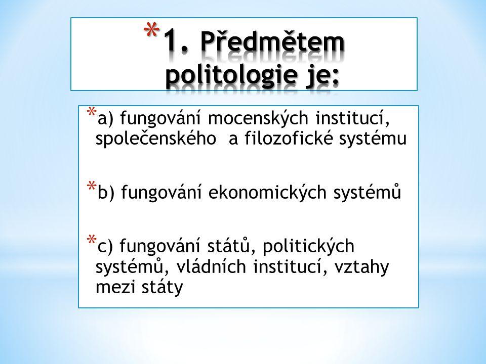 * a) fungování mocenských institucí, společenského a filozofické systému * b) fungování ekonomických systémů * c) fungování států, politických systémů, vládních institucí, vztahy mezi státy