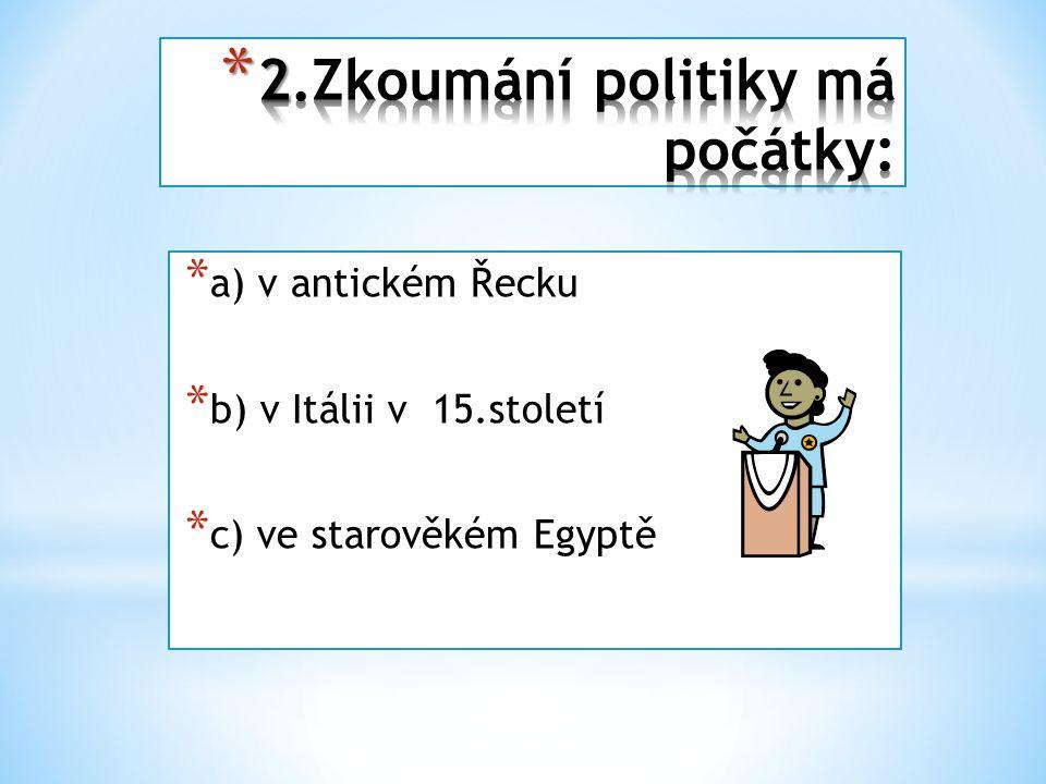 * a) v antickém Řecku * b) v Itálii v 15.století * c) ve starověkém Egyptě