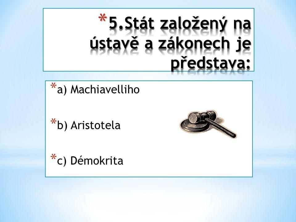 * a) Machiavelliho * b) Aristotela * c) Démokrita