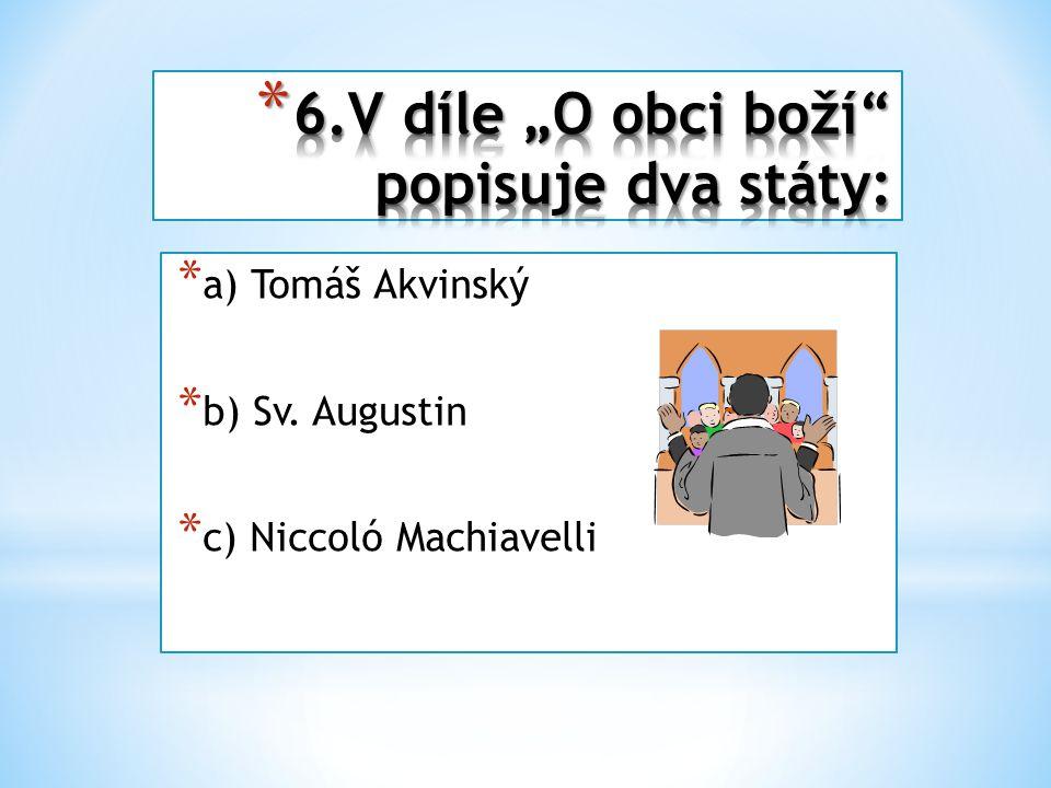 * a) Tomáš Akvinský * b) Sv. Augustin * c) Niccoló Machiavelli
