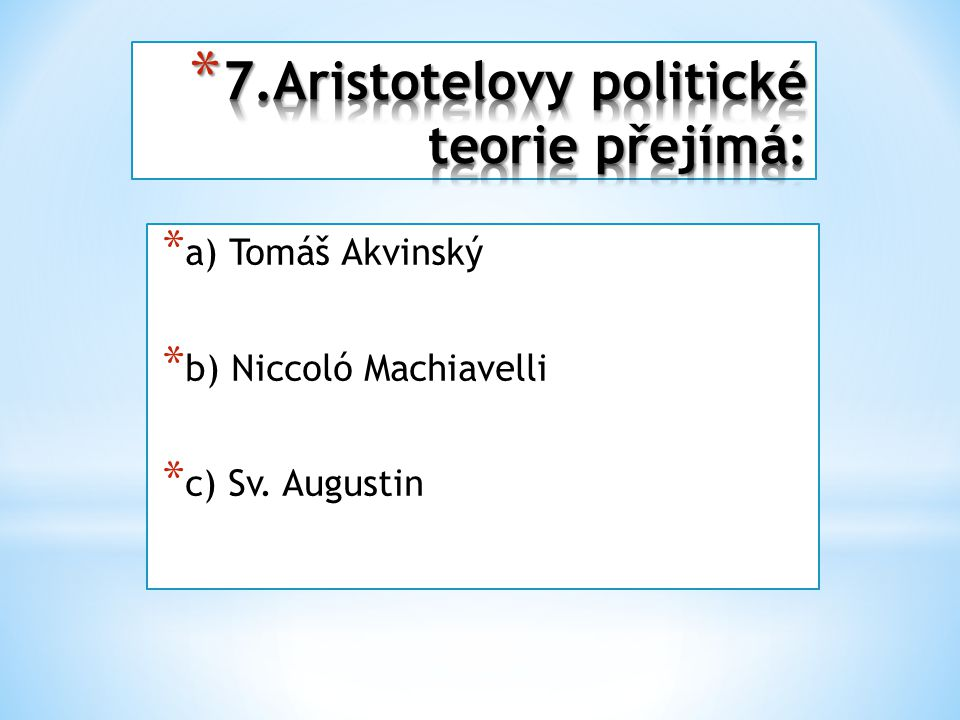 * a) Tomáš Akvinský * b) Niccoló Machiavelli * c) Sv. Augustin