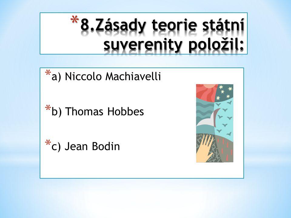 * a) Niccolo Machiavelli * b) Thomas Hobbes * c) Jean Bodin