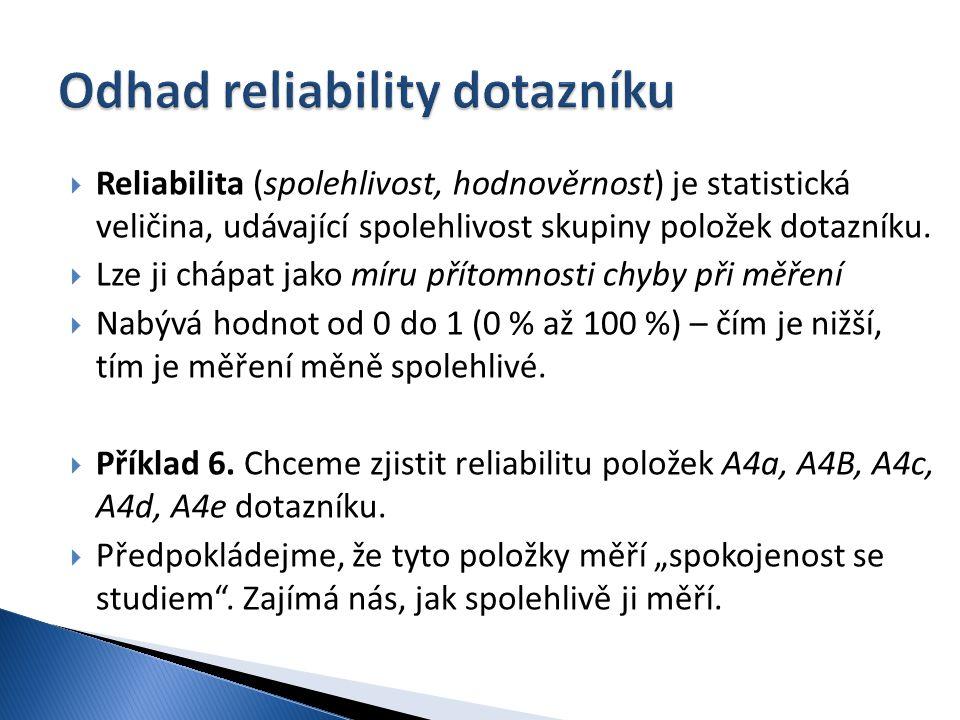  Reliabilita (spolehlivost, hodnověrnost) je statistická veličina, udávající spolehlivost skupiny položek dotazníku.  Lze ji chápat jako míru přítom