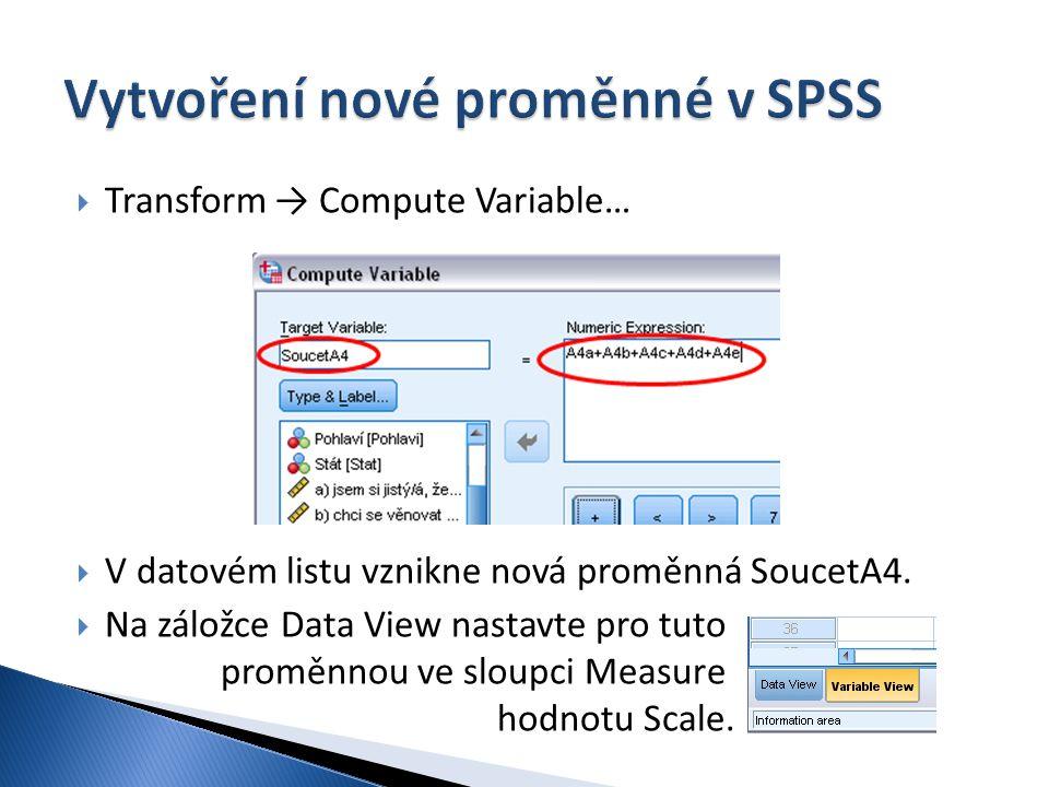  Transform → Compute Variable…  V datovém listu vznikne nová proměnná SoucetA4.  Na záložce Data View nastavte pro tuto proměnnou ve sloupci Measur