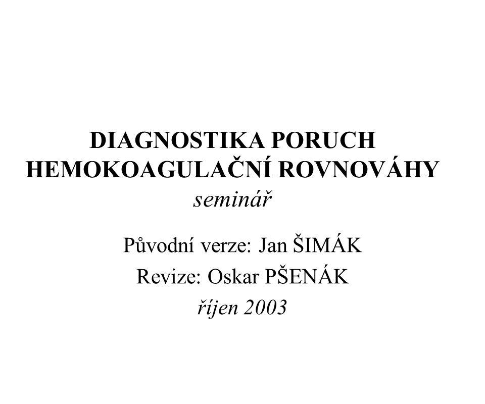 DIAGNOSTIKA PORUCH HEMOKOAGULAČNÍ ROVNOVÁHY seminář Původní verze: Jan ŠIMÁK Revize: Oskar PŠENÁK říjen 2003