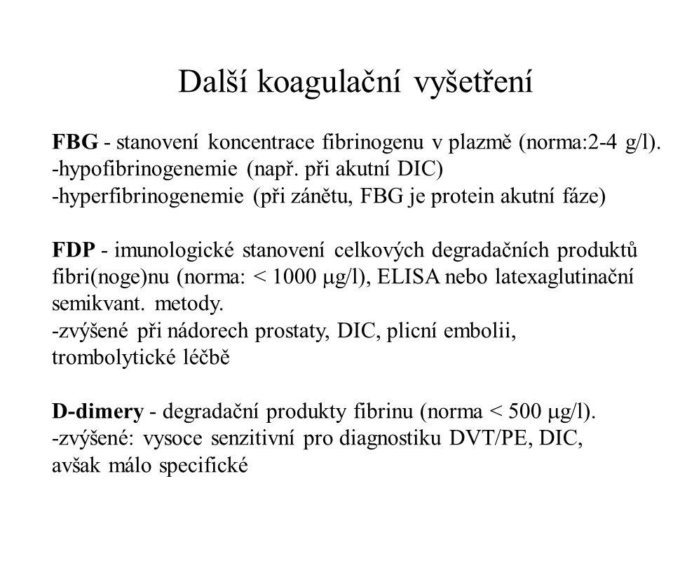 Další koagulační vyšetření FBG - stanovení koncentrace fibrinogenu v plazmě (norma:2-4 g/l). -hypofibrinogenemie (např. při akutní DIC) -hyperfibrinog