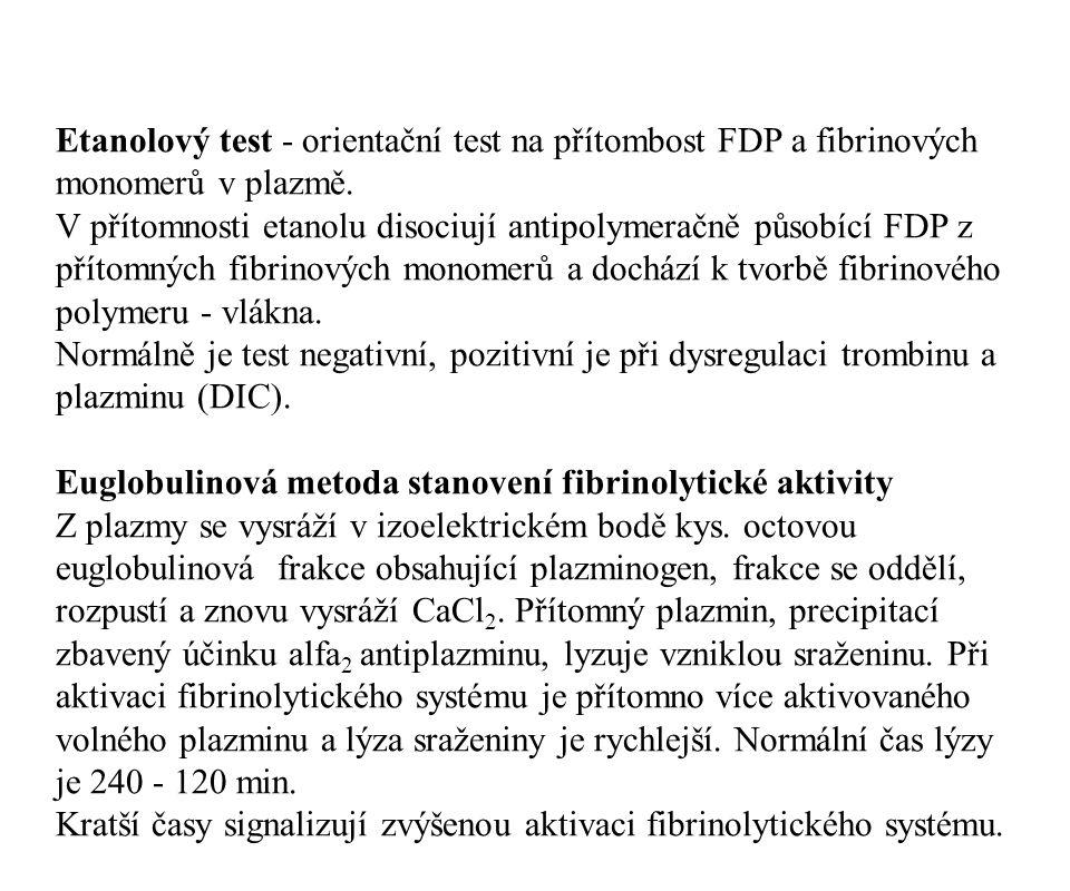 Etanolový test - orientační test na přítombost FDP a fibrinových monomerů v plazmě. V přítomnosti etanolu disociují antipolymeračně působící FDP z pří