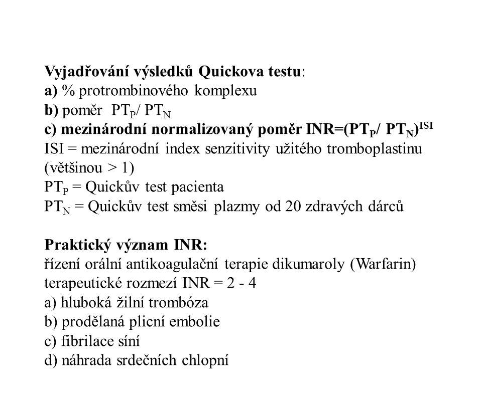 Vyjadřování výsledků Quickova testu: a) % protrombinového komplexu b) poměr PT P / PT N c) mezinárodní normalizovaný poměr INR=(PT P / PT N ) ISI ISI