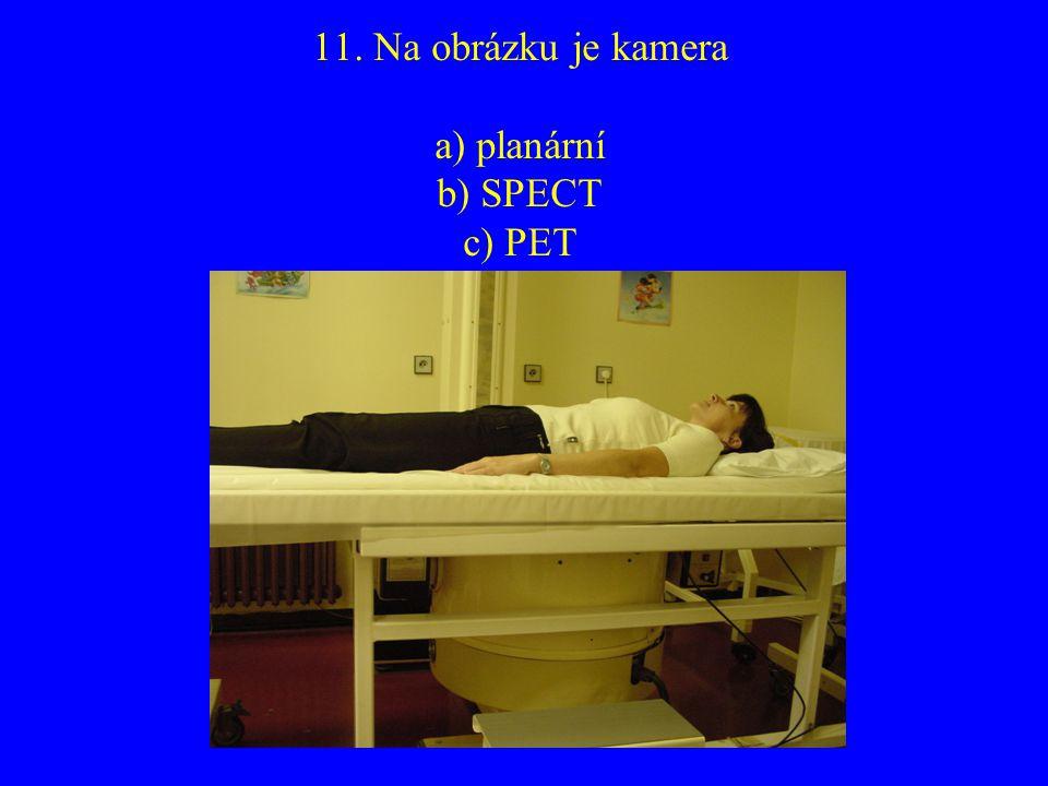 11. Na obrázku je kamera a) planární b) SPECT c) PET