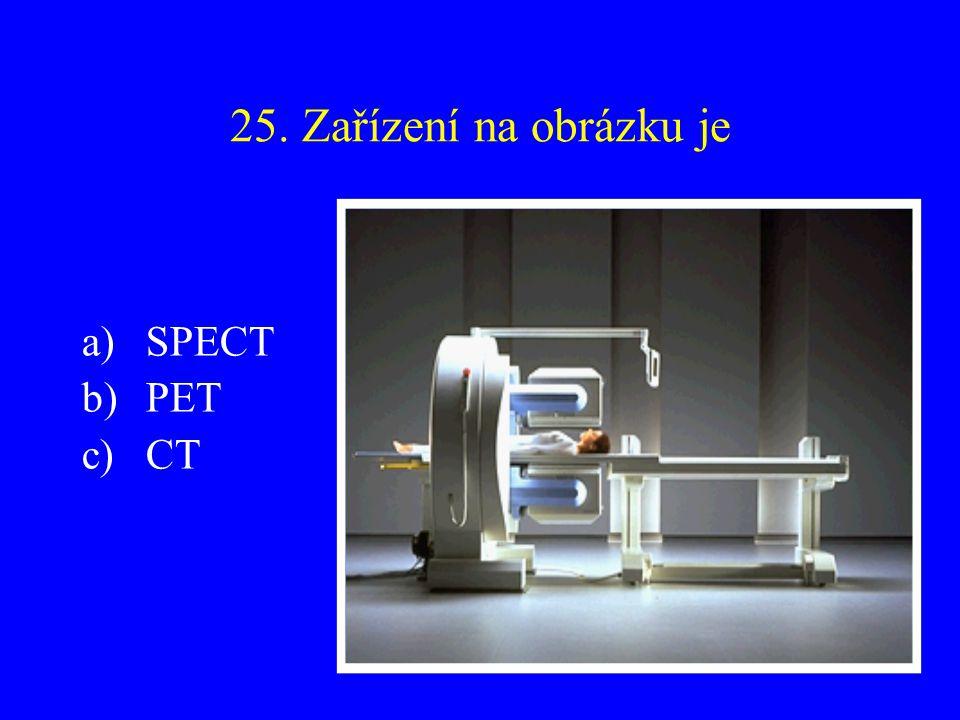 25. Zařízení na obrázku je a)SPECT b)PET c)CT