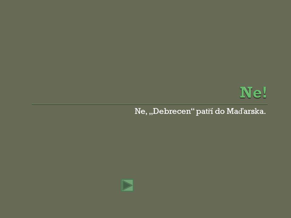 "Ne, ""Debrecen"" pat ř í do Ma ď arska."