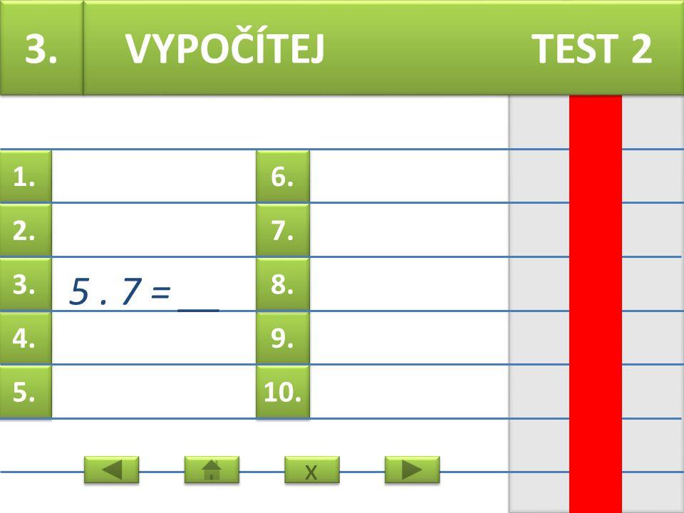6. 7. 9. 8. 10. 1. 2. 4. 3. 5. 2. 6. 3 = __ VYPOČÍTEJ TEST 2 x x