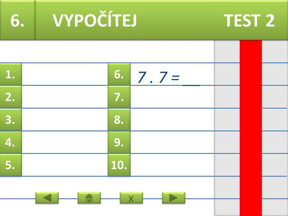 6. 7. 9. 8. 10. 1. 2. 4. 3. 5. 8. 6 = __ VYPOČÍTEJ TEST 2 x x