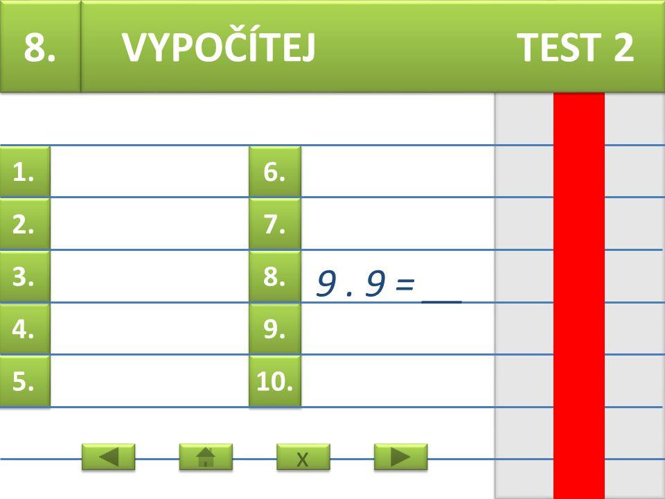 6. 7. 9. 8. 10. 1. 2. 4. 3. 5. 7. 4. 8 = __ VYPOČÍTEJ TEST 2 x x