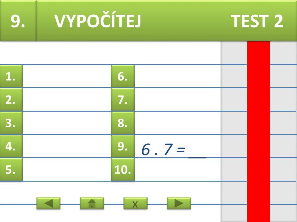 6. 7. 9. 8. 10. 1. 2. 4. 3. 5. 8. 9. 9 = __ VYPOČÍTEJ TEST 2 x x