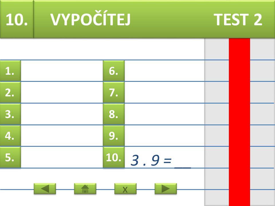 6. 7. 9. 8. 10. 1. 2. 4. 3. 5. 9. 6. 7 = __ VYPOČÍTEJ TEST 2 x x
