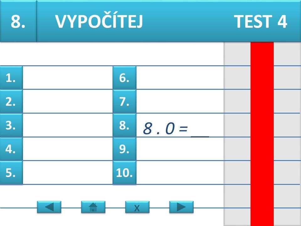 6. 7. 9. 8. 10. 1. 2. 4. 3. 5. 7. 6. 9 = __ VYPOČÍTEJ TEST 4 x x