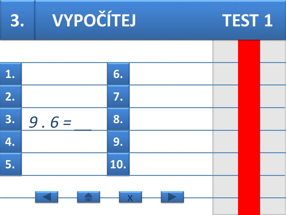 6. 7. 9. 8. 10. 1. 2. 4. 3. 5. 1. 5. 3 = __ VYPOČÍTEJ TEST 3 x x
