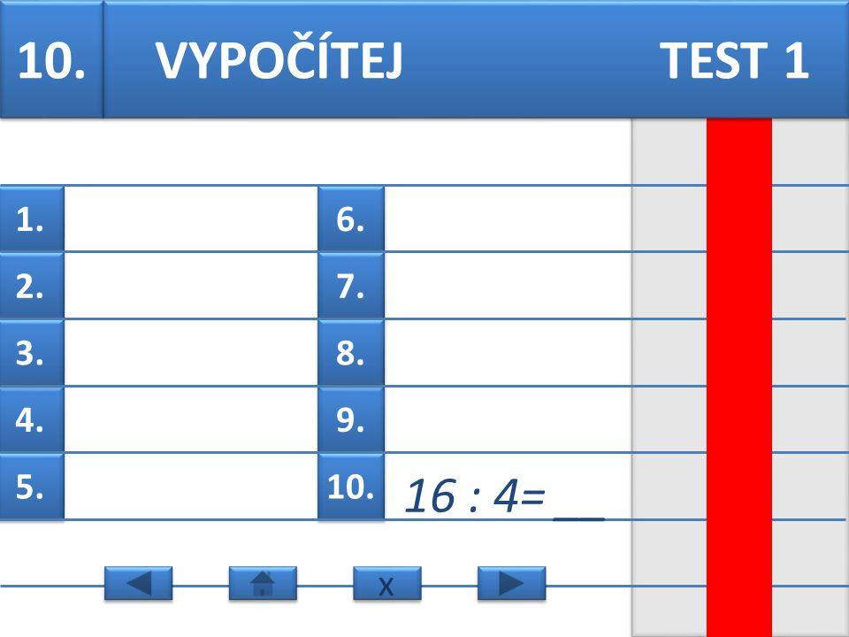 6. 7. 9. 8. 10. 1. 2. 4. 3. 5. 9. 40 : 5= __ VYPOČÍTEJ TEST 1 x x