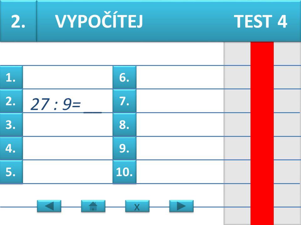 6. 7. 9. 8. 10. 1. 2. 4. 3. 5. 1. 24 : 6 =__ VYPOČÍTEJ TEST 4 x x