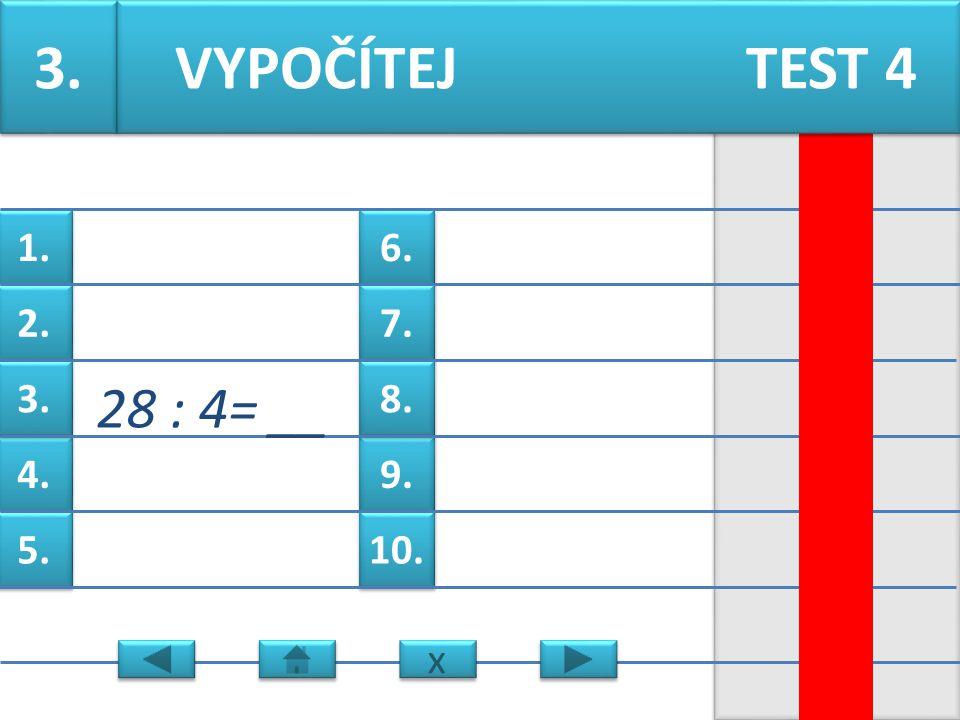 6. 7. 9. 8. 10. 1. 2. 4. 3. 5. 2. 27 : 9= __ VYPOČÍTEJ TEST 4 x x
