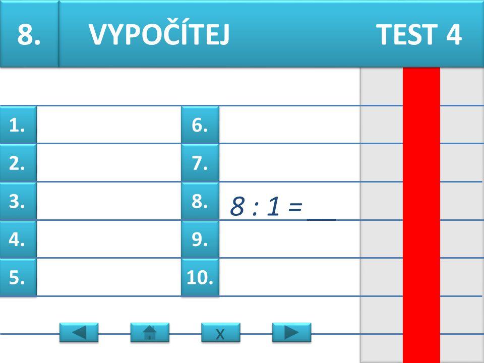 6. 7. 9. 8. 10. 1. 2. 4. 3. 5. 7. 54 : 9= __ VYPOČÍTEJ TEST 4 x x