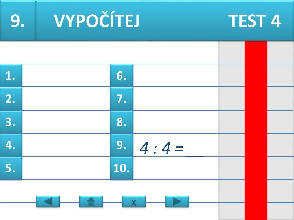 6. 7. 9. 8. 10. 1. 2. 4. 3. 5. 8. 8 : 1 = __ VYPOČÍTEJ TEST 4 x x