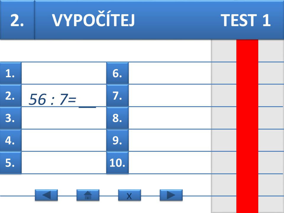 6. 7. 9. 8. 10. 1. 2. 4. 3. 5. VYPOČÍTEJ TEST 1 1. 12 : 4=__ x x