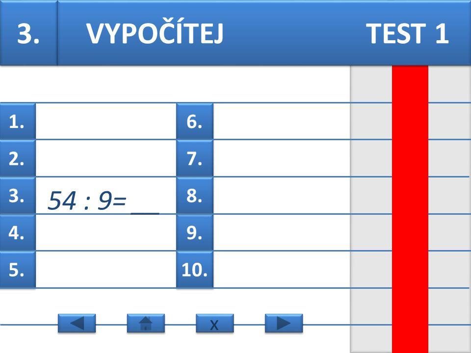6. 7. 9. 8. 10. 1. 2. 4. 3. 5. 1. 15 : 5 =__ VYPOČÍTEJ TEST 3 x x