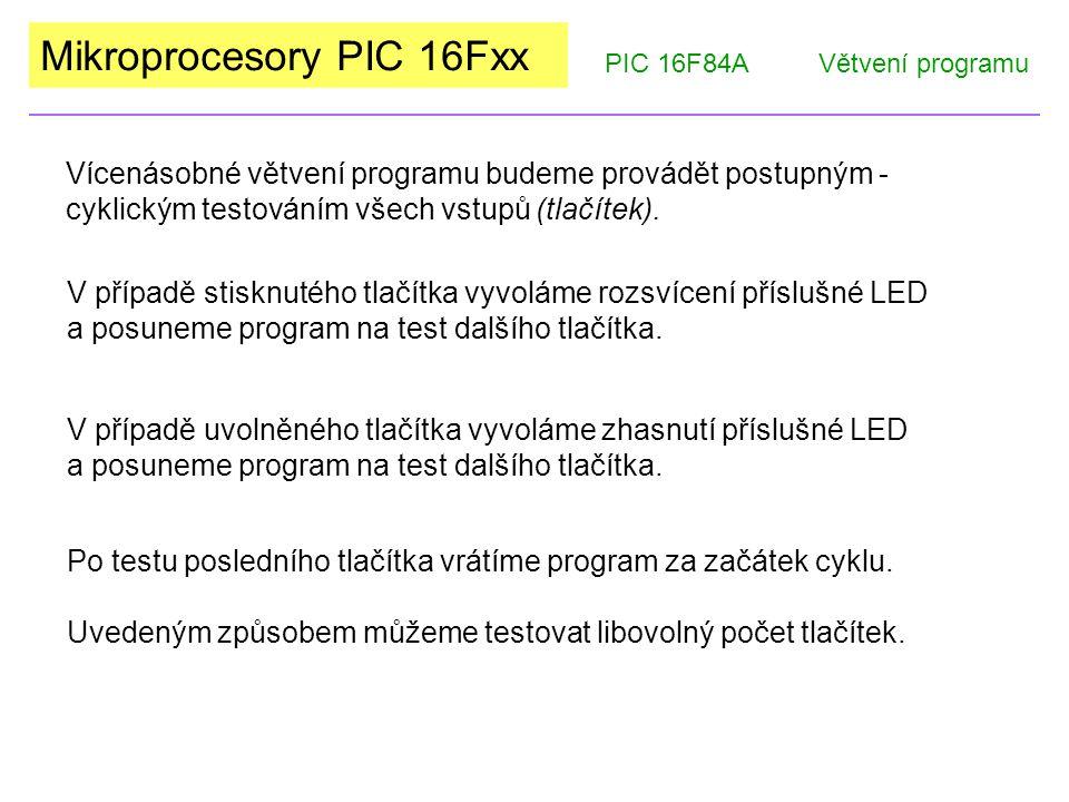 Mikroprocesory PIC 16Fxx Vícenásobné větvení programu budeme provádět postupným - cyklickým testováním všech vstupů (tlačítek).