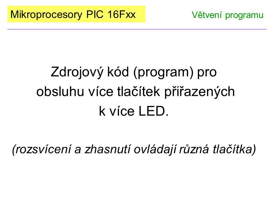 Mikroprocesory PIC 16Fxx Zdrojový kód (program) pro obsluhu více tlačítek přiřazených k více LED. (rozsvícení a zhasnutí ovládají různá tlačítka) Větv