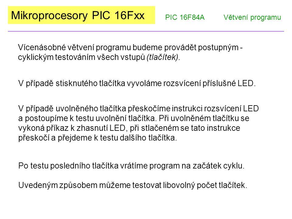 Mikroprocesory PIC 16Fxx Vícenásobné větvení programu budeme provádět postupným - cyklickým testováním všech vstupů (tlačítek). PIC 16F84AVětvení prog